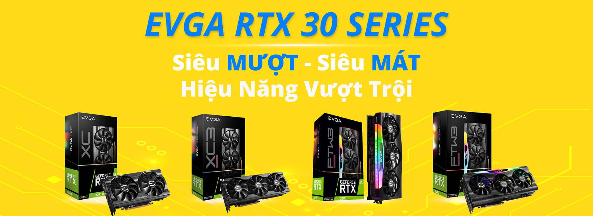 EVGA - RTX 30 Series - Siêu Mượt - Siêu Mát - Hiệu Năng Vượt Trội